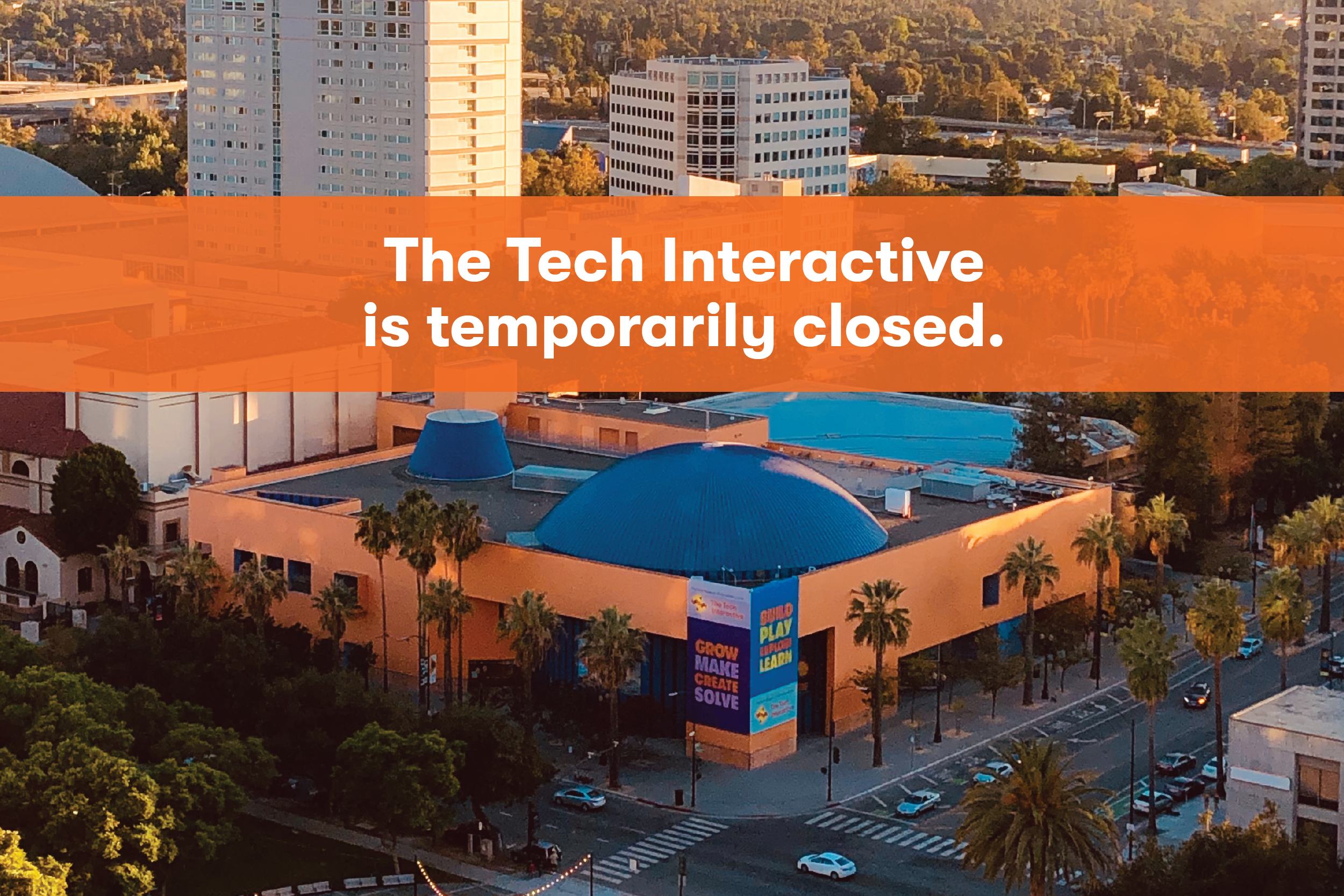 The Tech Interactive is temporarily closed.